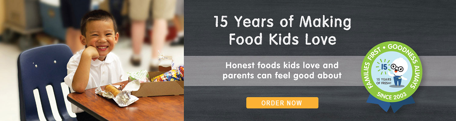 15 years of making food your kids love—honest food kids love and parents can feel good about.